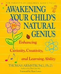 Awakening Your Child's Natural Genius: Enhancing Curiosity, Creativity and Learning Ability