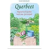 Querbeet. Vegetarisch kochen rund ums Gartenjahr