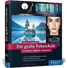 Die große Fotoschule: Das Handbuch zur digitalen Fotografie in der 3. Auflage!