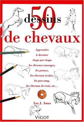 50 Dessins de chevaux : Apprendre à dessiner étape par étape les chevaux sauvages, les poneys, les chevaux arabes, les pur-sang, les chevaux de trait, etc... par Lee-J Ames