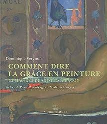 Comment dire la grâce en peinture : 52 maîtres de Giotto à Bacon