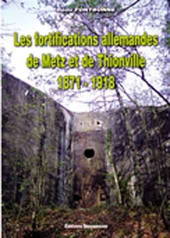 Les fortifications allemandes de Metz et de Thionville par Rémy Fontbonne