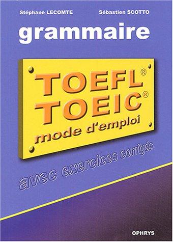 La grammaire au TOEFL et au TOEIC : Mode d'emploi avec exercices corrigés par Stéphane Lecomte, Sébastien Scotto