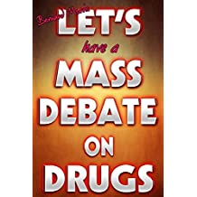 Let's Have A Mass Debate On Drugs