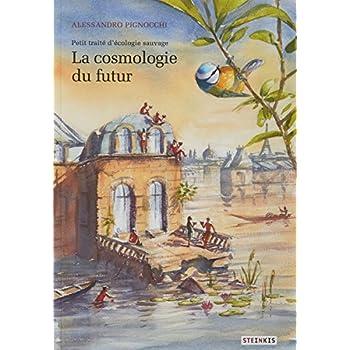 Petit traité d'écologie sauvage, Tome 2 : La cosmologie du futur