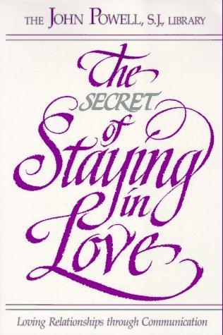 The Secret of Staying in Love: Loving Relationships Through Communication by John Powell (November 01,1990)
