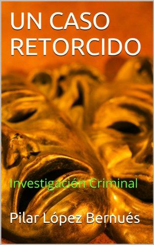 UN CASO RETORCIDO: Investigación Criminal por Pilar López Bernués