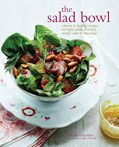The Salad Bowl: Vibrant and Healthy Recipes for Main Courses, Simple Sides and Dressings (Salat-dressings Für Das Leben)