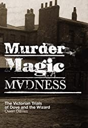 Murder, Magic, Madness: The Victorian Trials of Dove and the Wizard