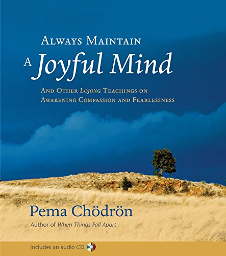 Always Maintain a Joyful Mind: And Other Lojong Teachings on Awakening Compassion and Fearlessness [With CD]