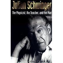 Julian Schwinger: The Physicist, the Teacher, and the Man