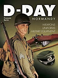 D-Day Normandy : Weapons-Uniforms-Military equipment