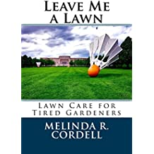 Leave Me A Lawn: Lawn Care for Tired Gardeners (Easy-Growing Gardening Series Book 7) (English Edition)
