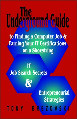 The Underground Guide to Finding a Computer Job and Earning Your it Certifications on a Shoestring por A+ Net+ Brezovski