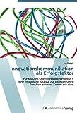 Innovationskommunikation als Erfolgsfaktor: Für KMU im Open-Innovation-Prozess - Eine empirische Analyse zur ökonomischen Funktion externer Kommunikation
