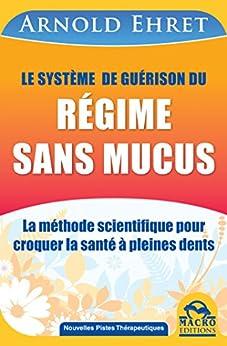 Le système de guérison du régime sans mucus: Une méthode scientifique de nutrition par [Ehret, Arnold]