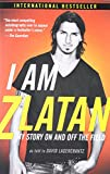 I Am Zlatan: My Story on and Off the Field