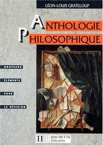 ANTHOLOGIE PHILOSOPHIQUE TERMINALES. Nouveaux lments pour la rflexion, textes et documents