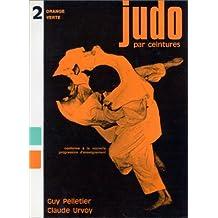 Judo par ceintures, orange, verte, tome 2. Conforme à la nouvelle progression d'enseignement