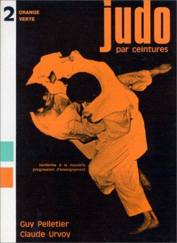 Descargar Libro Judo par ceintures, orange, verte, tome 2. Conforme à la nouvelle progression d'enseignement de Guy Pelletier