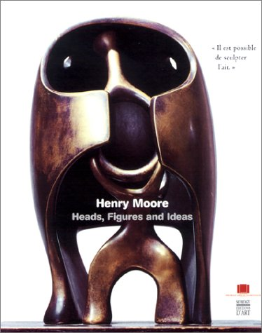 Henri Moore : Heads, Figures And Ideas