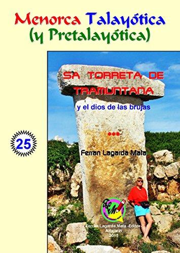 Sa Torreta de Tramuntana y el dios de las brujas. (Menorca Talayótica (y Pretalayótica)) por Ferran Lagarda Mata