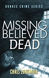 Missing Believed Dead (Dundee Crime Series Book 3)