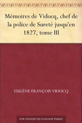 Mémoires de Vidocq, chef de la police de Sureté jusqu'en 1827, tome III