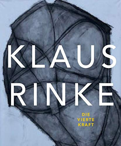 Klaus Rinke. Die vierte Kraft: Katalog zur Ausstellung im MKM Museum Küppersmühle für Moderne Kunst, Duisburg 2019