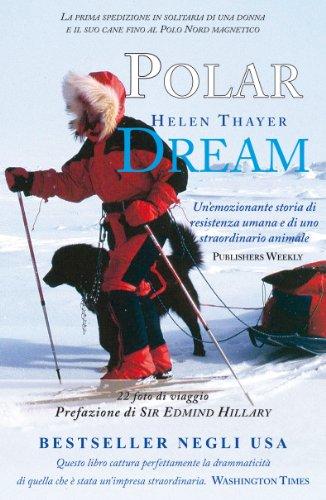 Polar Dream - la prima spedizione in solitaria di una donna e il suo cane fino al Polo Nord magnetico (Italian Edition)