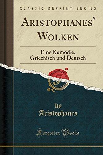 Aristophanes' Wolken: Eine Komödie, Griechisch Und Deutsch (Classic Reprint)