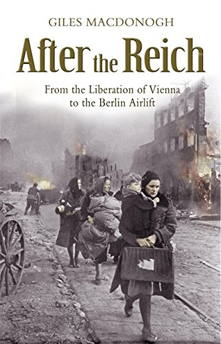 After the Reich: From the Liberation of Vienna to the Berlin Airlift