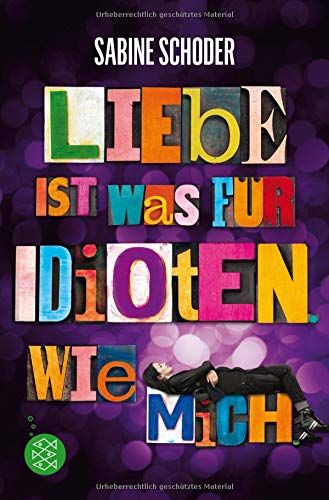Liebe ist was für Idioten. Wie mich. (Wie Schreiben Romantik)