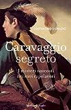 Caravaggio segreto: I misteri nascosti nei suoi capolavori (Italian Edition)