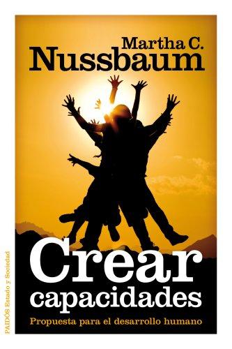 Crear capacidades: Propuesta para el desarrollo humano por Martha C. Nussbaum