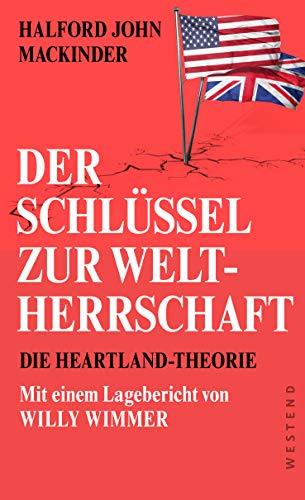 Der Schlüssel zur Weltherrschaft: Die Heartland-Theorie mit einem Lagebericht von Willy Wimmer