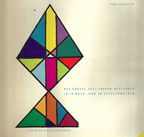 Das Grosse Drei-Farben-Mischbuch in 50 Buch- und 50 Offsetdrucken mit einer ausführlichen...