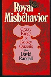 Royal Misbehavior: Crazy Kings and Kooky Queens by David Randall (1989-11-03)