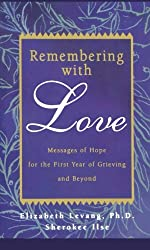 Remembering with Love:: Messages of Hope for the First Year of Grieving and Beyond