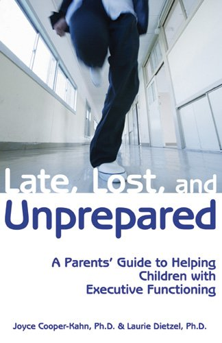 Late, Lost & Unprepared: A Parents' Guide to Helping Children with Executive Functioning por Joyce, Ph.D Cooper-Kahn