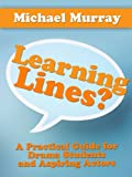 Learning Lines? A Practical Guide for Drama Students and Aspiring Actors