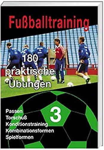 Fußballtraining 180 praktische Übungen - Band 3.