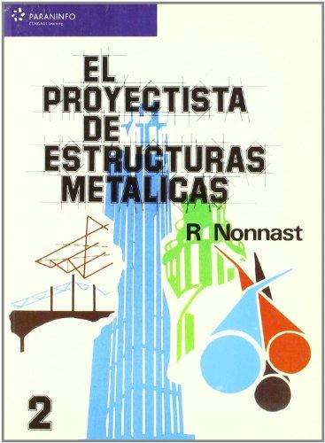 El proyectista de estructuras metálicas. Tomo 2 (Ingenieria (paraninfo)) por ROBERT NONNAST MANCHON