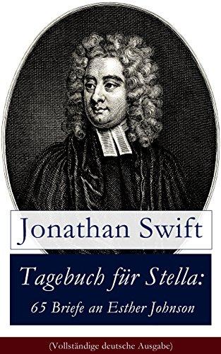 Tagebuch für Stella: 65 Briefe an Esther Johnson (Vollständige deutsche Ausgabe): Geheimes Leben: Ein romantisches Mysterium über die Beziehung zwischen Swift und Esther