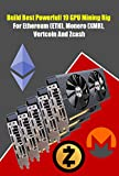 Build Best Powerfull 19 GPU Mining Rig For Ethereum (ETH), Monero (XMR), Vertcoin And Zcash: Best Mining Rig Hardware (English Edition)