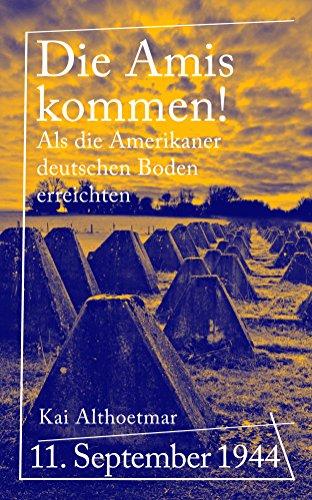 Die Amis kommen!: 11. September 1944. Als die Amerikaner deutschen Boden erreichten (Reihe