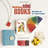 Making Mini Books: Big Ideas for 30+ Little Projects by Kathleen McCafferty (2012-04-03)