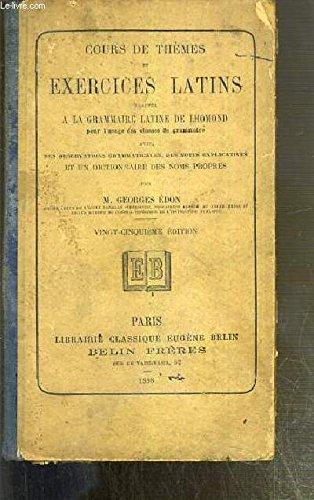 EXERCICES LATIN ADAPTES A LA GRAMMAIRE LATINE DE LHOMOND POUR L'USAGE DES CLASSES DE GRAMMAIRE AVEC DES OBSERVATIONS GRAMMATICALES, DES NOTES EXPLICATIVES ET UN DICTIONNAIRE DES NOMS PROPRES par EDON GEORGES M.