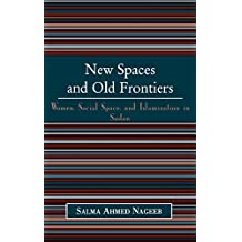 New Spaces and Old Frontiers: Women, Social Space, and Islamization in Sudan