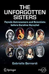 The Unforgotten Sisters: Female Astronomers and Scientists before Caroline Herschel (Springer Praxis Books)